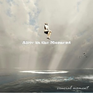 crucial moment 1st Full album 『Alive in the Moment 』